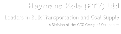Heymans Kole (PTY) Ltd Leaders in Bulk Transportation and Coal Supply A Division of the GCK Group of Companies